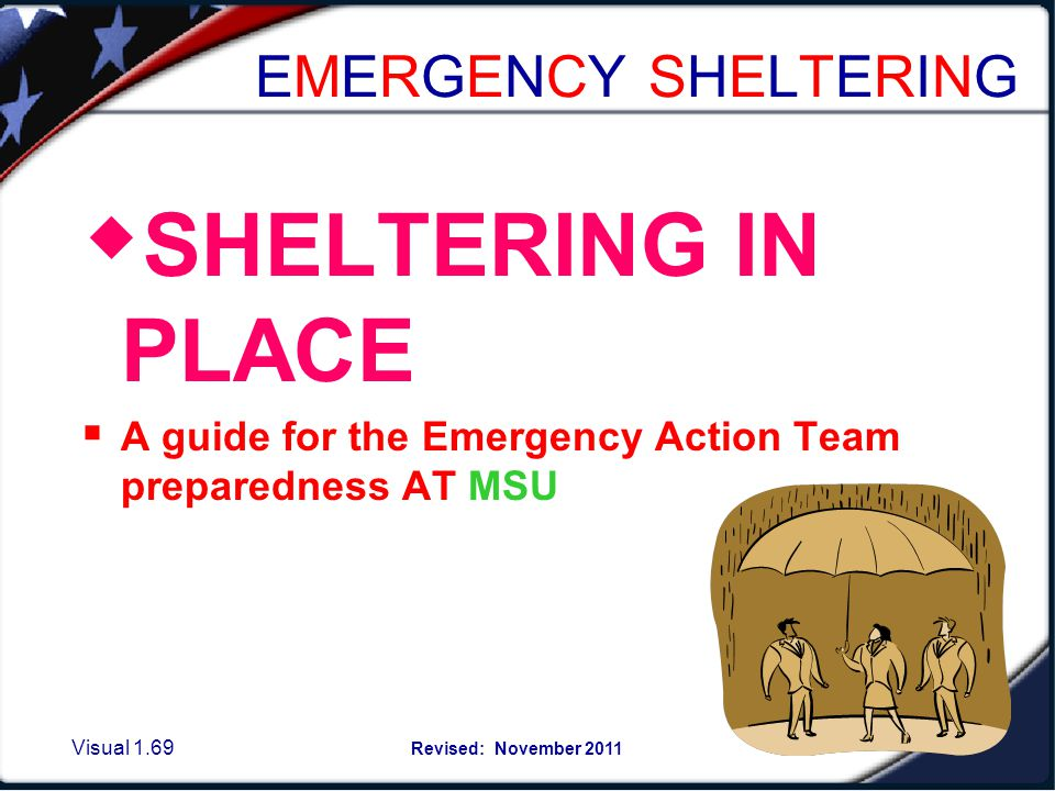 SHELTERING in PLACE A sheltering in place emergency may occur as result of: [situations other than the severe weather emergency]